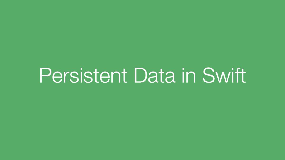 Persistent Data in Swift – Talk Dev Design