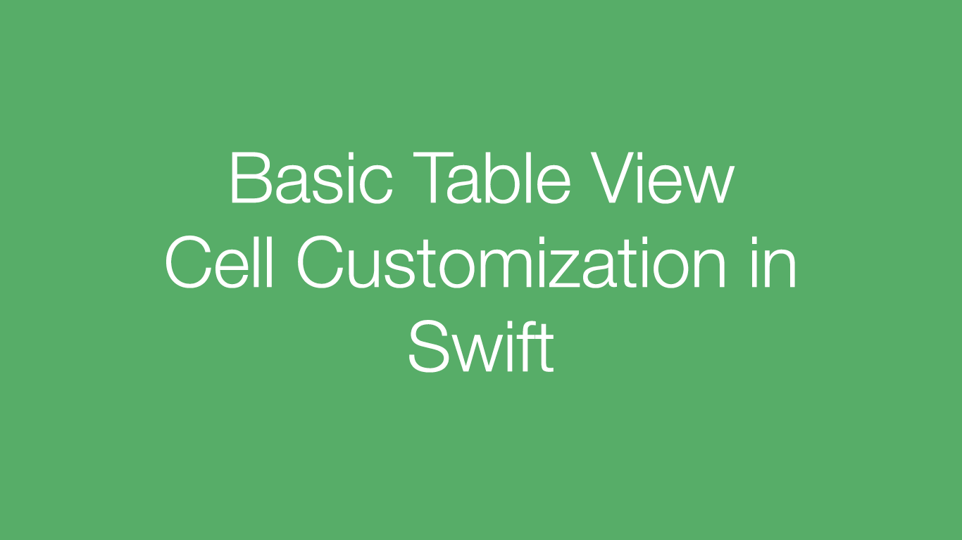 Basic Table View Cell Customization in Swift – Talk Dev Design